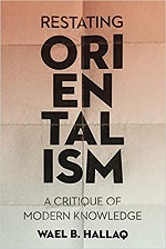 Restating Orientalism – Wael Hallaq (2018)