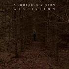 Murderous Vision – Abscission (2020)