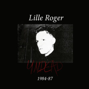 Lille Roger – Undead 1984-1987 (2021)