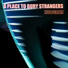 A Place To Bury Strangers – Hologram (2021)